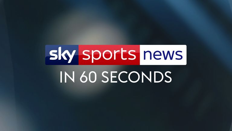 Watch the latest headlines from Sky Sports News in 60 seconds