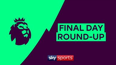 Premier League Final Day Round-Up